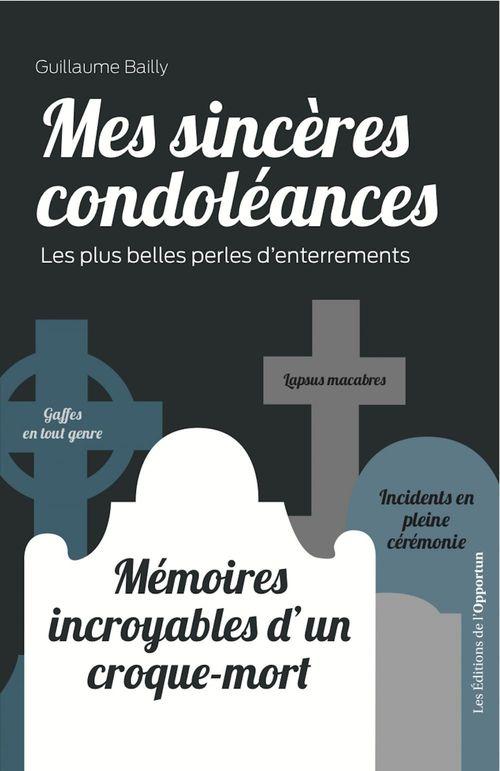 MES SINCERES CONDOLEANCES : MEMOIRES INCROYABLES D'UN CROQUE-MORT