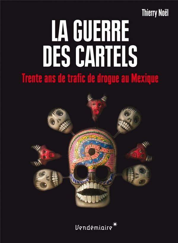 La guerre des cartels ; 30 ans de trafic de drogue au Mexique