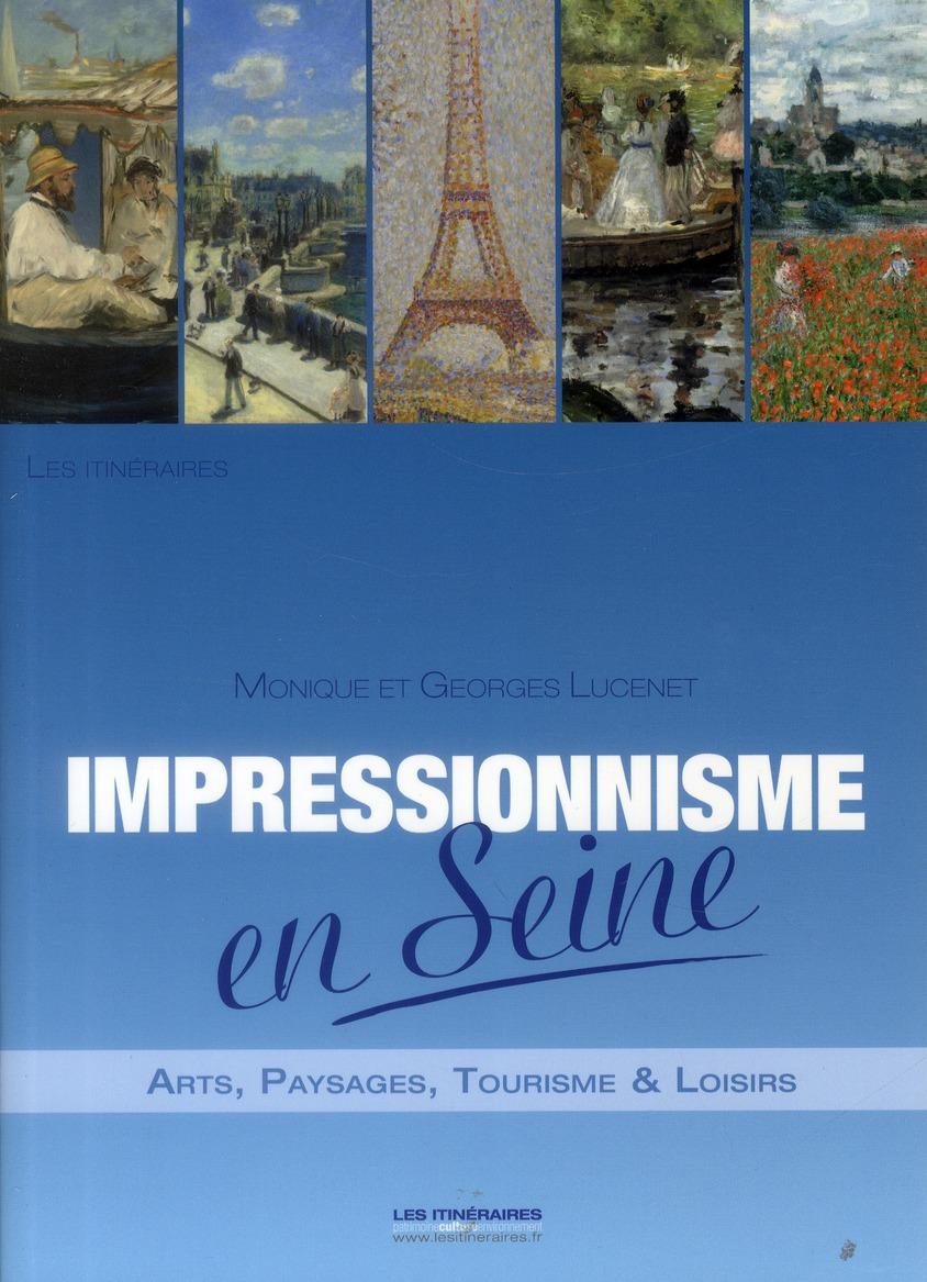 Impressionnisme en Seine ; arts, payasages, tourisme & loisirs