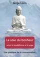 La voie du bonheur selon le bouddhisme et le yoga  - Serge Lorin