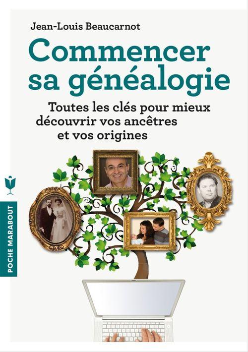 Commencer sa généalogie  - Jean-louis Beaucarnot
