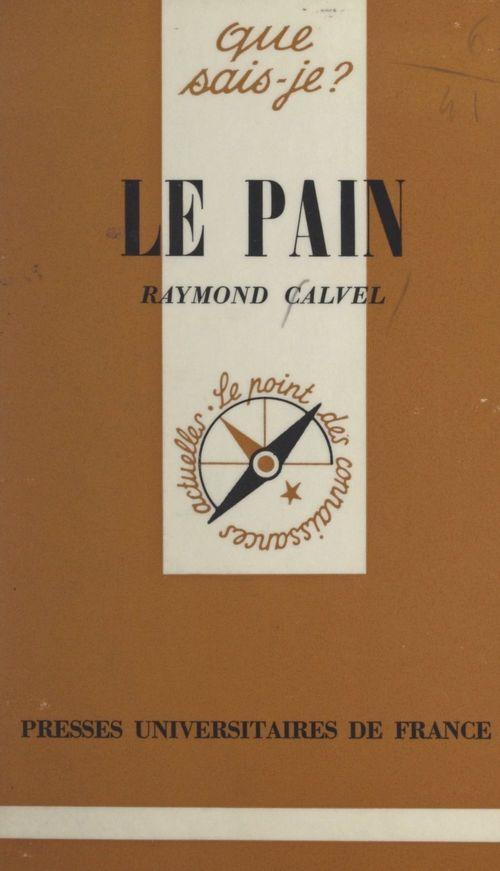 Le pain et la panification  - Raymond Calvel