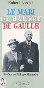 Vente EBooks : Le mari de Madame de Gaulle  - Robert Lassus