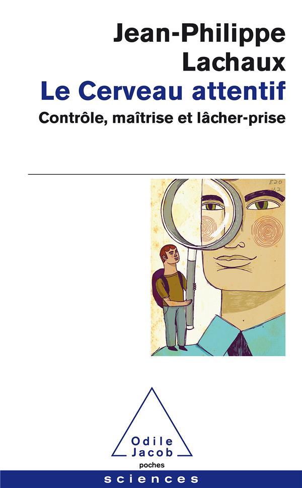 Le Cerveau Attentif ; Controle, Maitrise Et Lacher-Prise