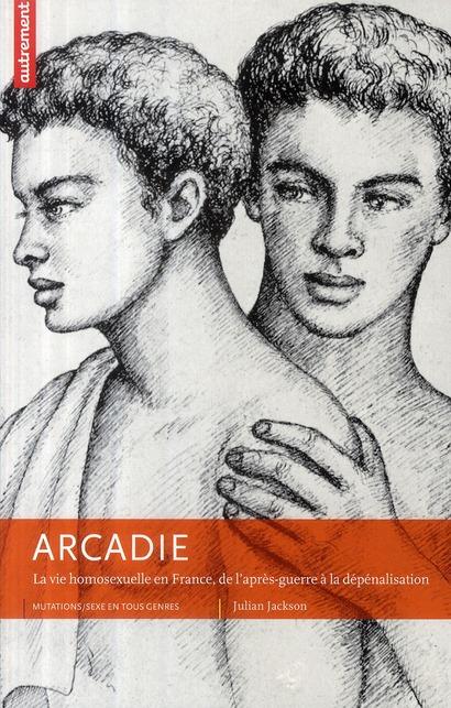 Arcadie ; la vie homosexuelle en France, de l'après-guerre à la dépénalisation