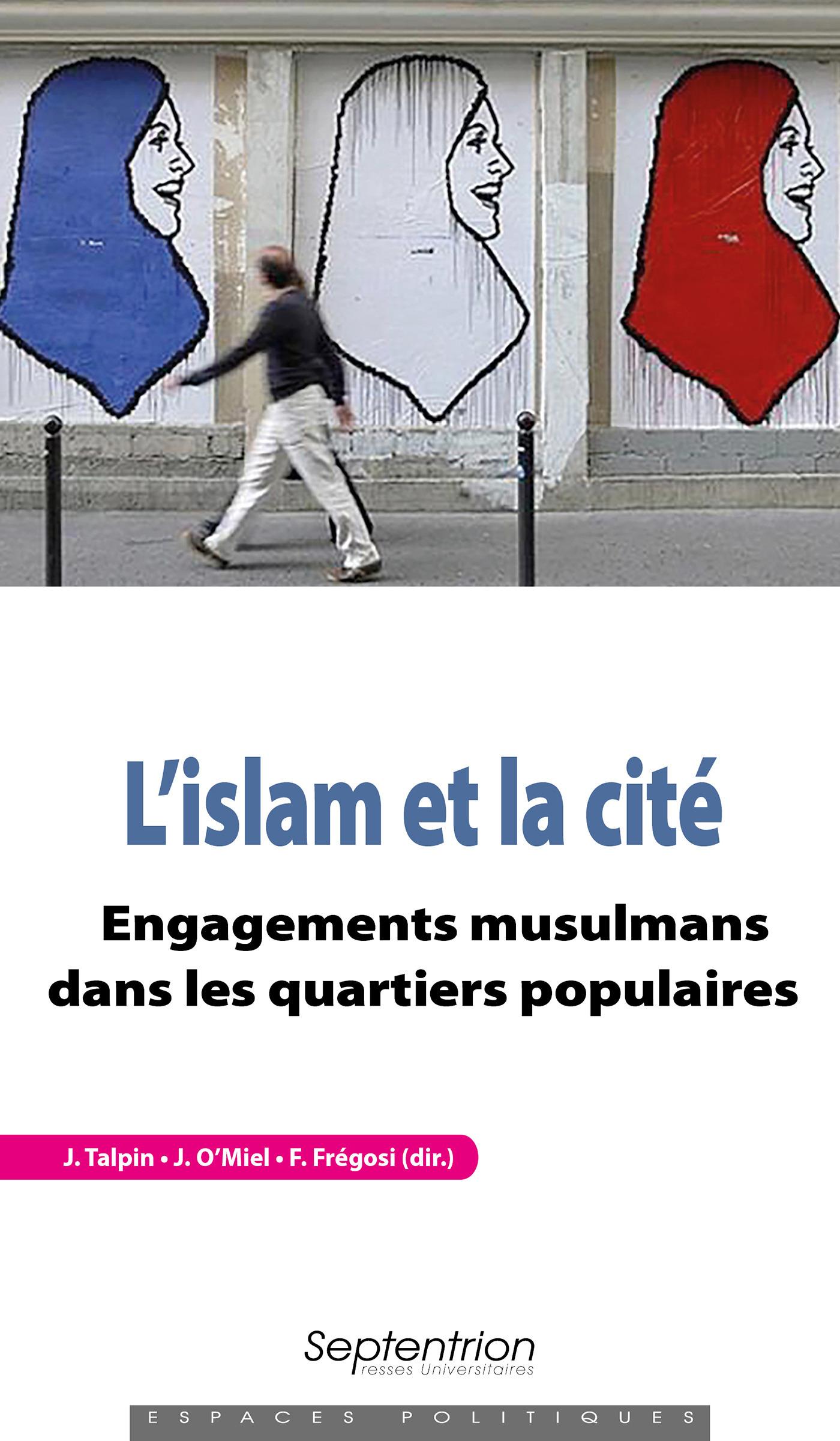 L'Islam et la cité ; engagements musulmans dans les quartiers populaires