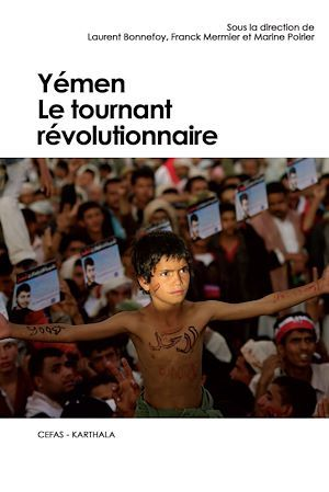 Yémen. Le tournant révolutionnaire  - . Collectif  - Marine Poirier  - Laurent BONNEFOY  - Franck Mermier