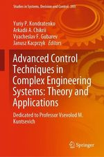 Advanced Control Techniques in Complex Engineering Systems: Theory and Applications  - Yuriy P. Kondratenko - Janusz Kacprzyk - Vyacheslav F. Gubarev - Arkadii A. Chikrii
