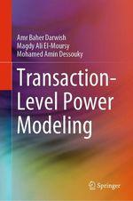 Transaction-Level Power Modeling  - Amr Baher  Darwish - Mohamed Amin Dessouky - Magdy Ali El-Moursy