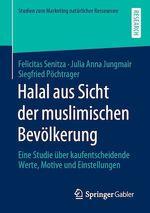 Halal aus Sicht der muslimischen Bevölkerung  - Siegfried Pöchtrager - Felicitas Senitza - Julia Anna Jungmair