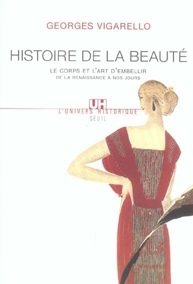 Histoire de la beaute. le corps et l'art d'embellir de la renaissance a nos jours