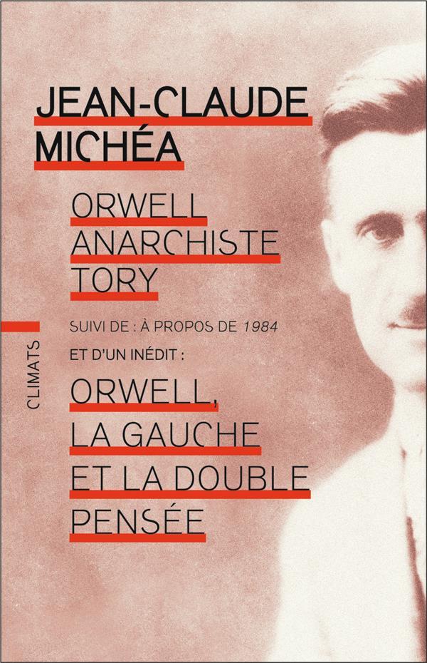 Orwell anarchiste tory ; à propos de 1984 ; Orwell, la gauche et la double pensée