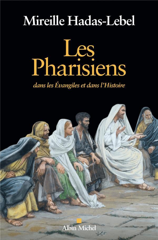 Les Pharisiens ; dans les Evangiles et dans l'Histoire