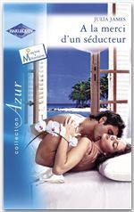 Vente EBooks : A la merci d'un séducteur (Harlequin Azur)  - Julia James