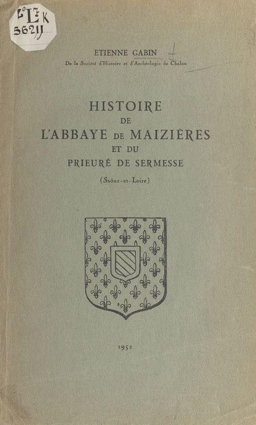 Histoire de l'abbaye de Maizières et du prieuré de Sermesse (Saône-et-Loire)  - Étienne Gabin