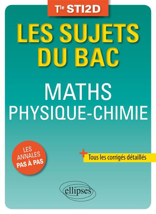 Les sujets du bac ; mathématiques ; physique-chimie ; terminale STI2D
