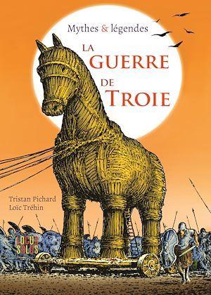 La guerre de Troie ; mythes & légendes