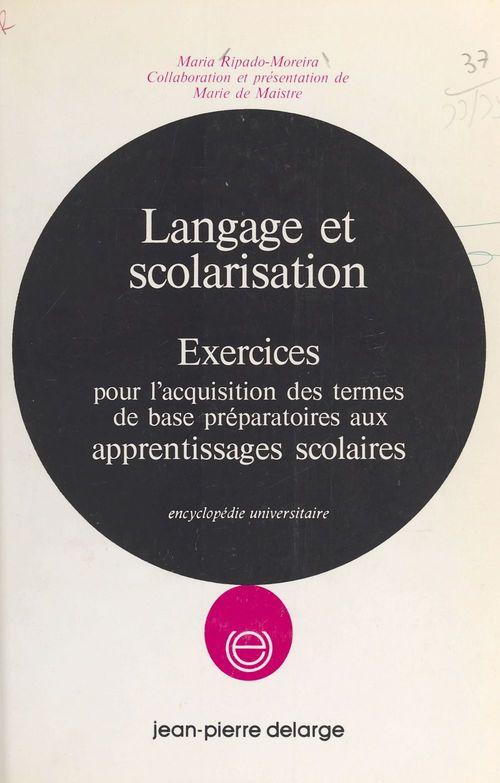 Langage et scolarisation : exercices pour l'acquisition des termes de base préparatoires aux apprentissages scolaires