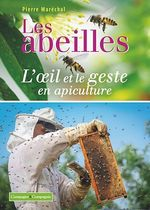 Les abeilles ; l'oeil et le geste en apiculture  - Pierre Maréchal