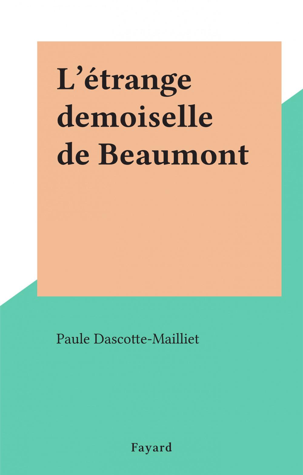L'étrange demoiselle de Beaumont  - Paule Dascotte-Mailliet