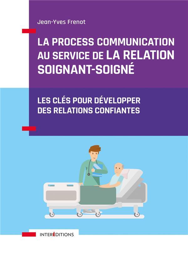 La process communication au service de la relation soignant-soigné ; les clés pour développer des relations confiantes