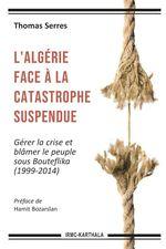 L'Algérie face à la catastrophe suspendue ; gérer la crise et blâmer le peuple sous Bouteflika (1999-2014)