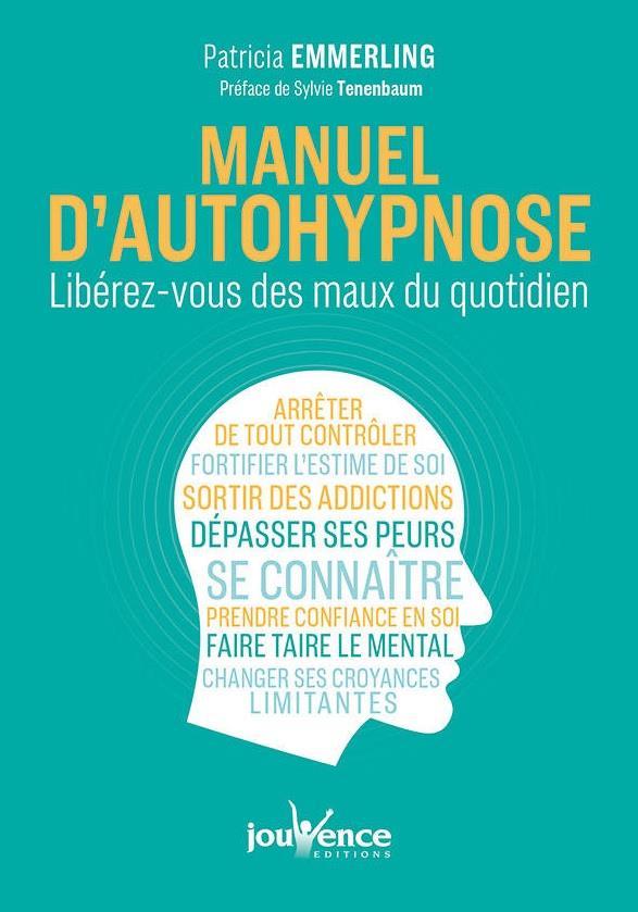 Manuel d'autohypnose ; libérez-vous des maux du quotidien