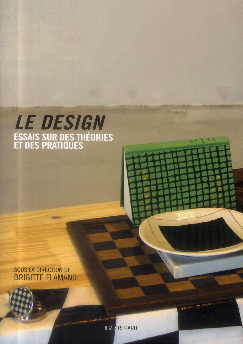 Le Design ; Essais Sur Des Theories Et Des Pratiques (2e Edition)