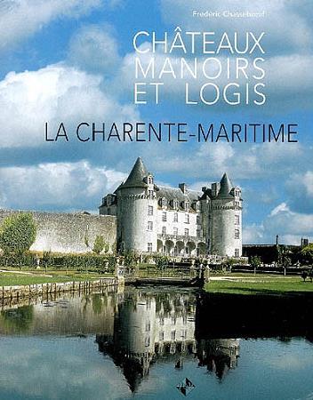 Châteaux, manoirs et logis ; Charente Maritime
