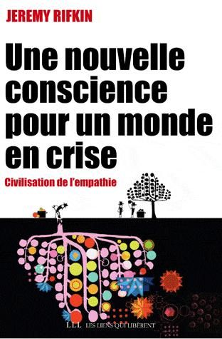 Une nouvelle conscience pour un monde en crise ; civilisation de l'empathie