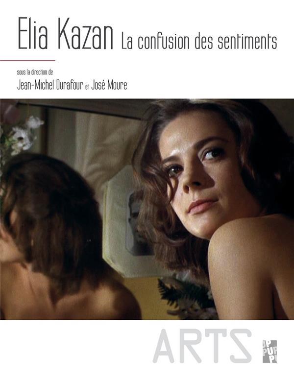Elia Kazan ; la confusion des sentiments