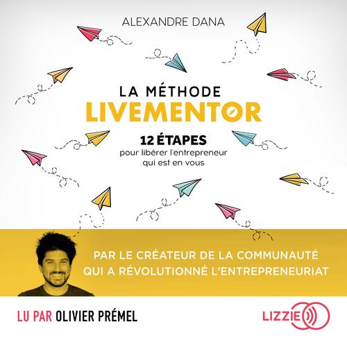Vente AudioBook : La Méthode LiveMentor - 12 étapes pour libérer l'entrepreneur qui est en vous  - Alexandre Dana