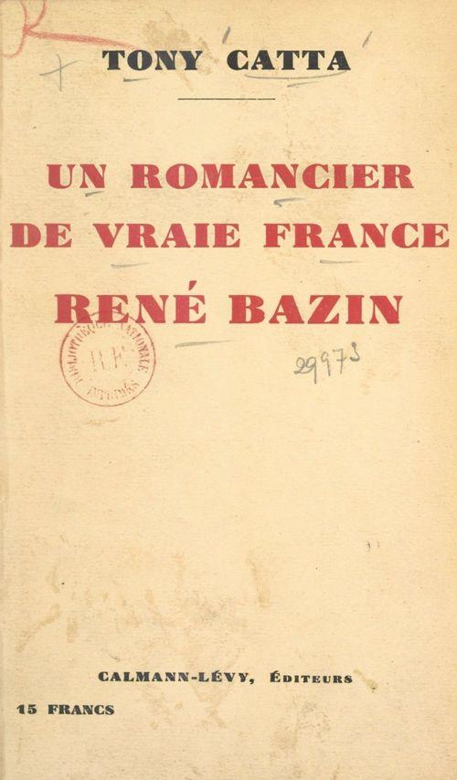 Un romancier de vraie France, René Bazin  - Tony Catta