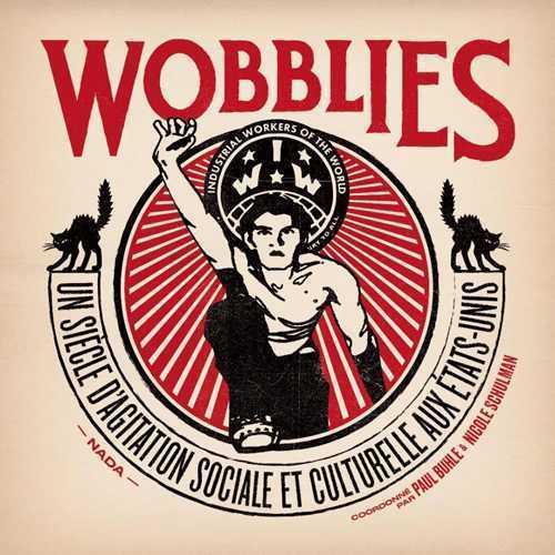 Wobblies ; un siècle d'agitation sociale et culturelle aux Etats-Unis