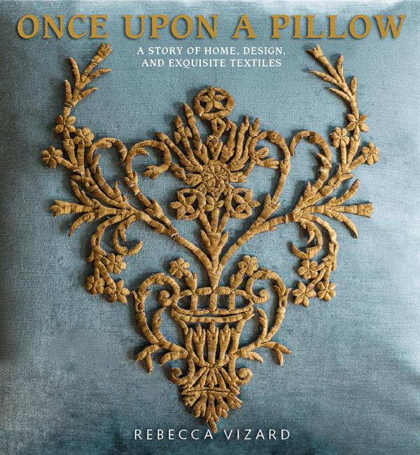 Once upon a pillow ; a design of home, design, and exquisite textiles