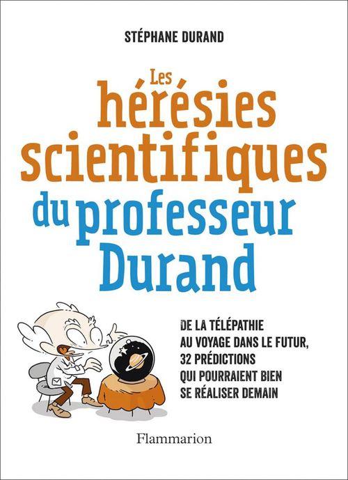 Les hérésies scientifiques du professeur Durand ;