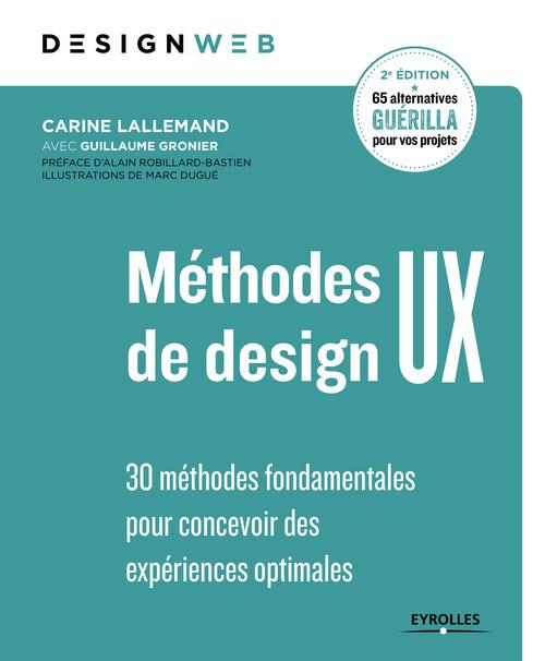 Méthodes de design UX ; 30 méthodes fondamentales pour concevoir des expériences optimales (2e édition)