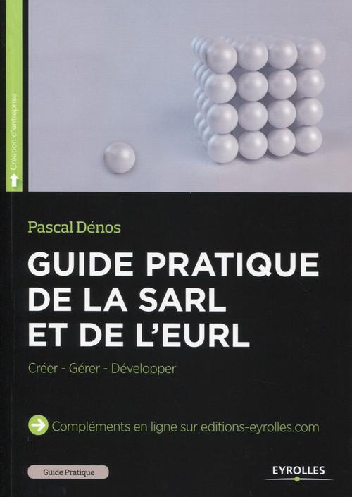Guide pratique de la sarl et de l'eurl ; créer, gérer, développer