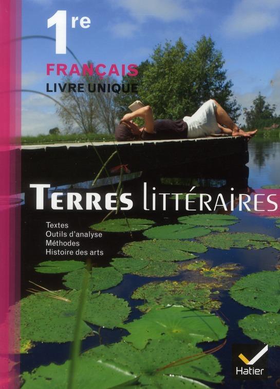 Terres Litteraires; Francais Livre Unique ; 1ere ; Manuel De L'Eleve (Edition 2011)