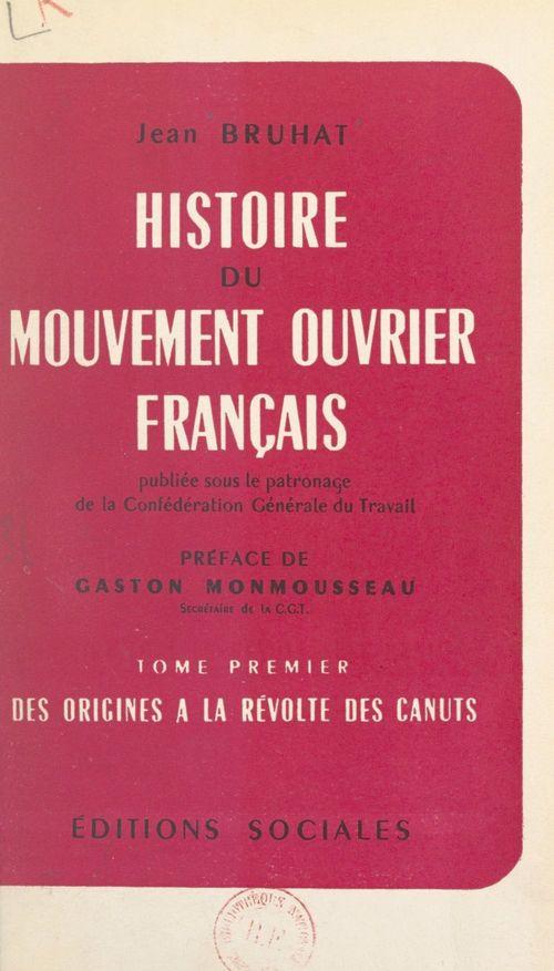 Histoire du mouvement ouvrier français (1). Des origines à la Révolte des Canuts  - Jean Bruhat