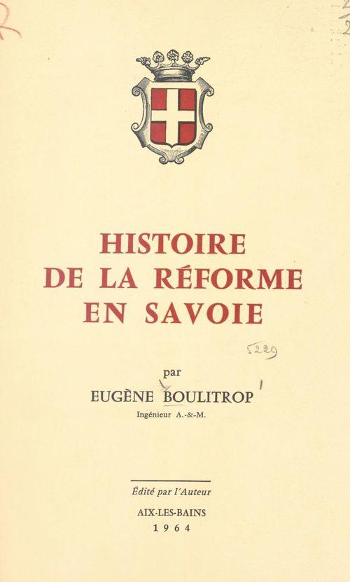 Histoire de la Réforme en Savoie  - Eugène Boulitrop
