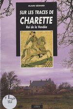 Vente Livre Numérique : Sur les traces de Charette : roi de la Vendée  - Alain GERARD