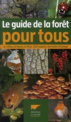 Le guide de la forêt pour tous ; le milieu, la faune, la flore ; 500 espèces des forêts d'Europe