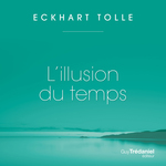 L'illusion du temps  - Tolle Eckhart
