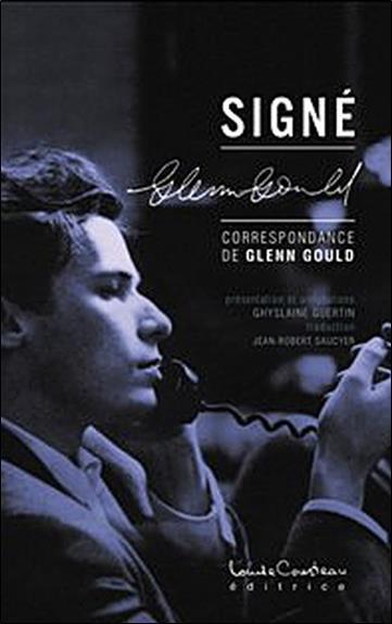 Signé Glenn Gould ; correspondance