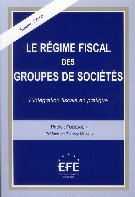 Le régime fiscal des groupes de sociétés ; l'intégration fiscale en pratique (3e édition)