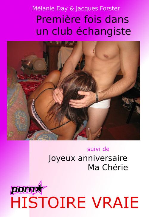Première fois dans un club échangiste. Suivi de : Joyeux anniversaire ma chérie. [Histoires Vraies et non censurées].  - Mélanie Day  - Jacques Forster