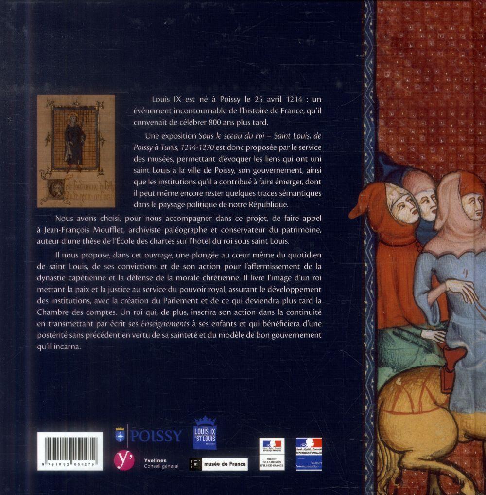 Sous le sceau du roi ; saint Louis, de Poissy à Tunis, 1214-1270