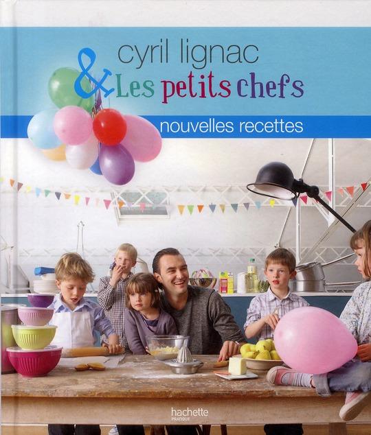 Cyril Lignac et les petits chefs ; nouvelles recettes