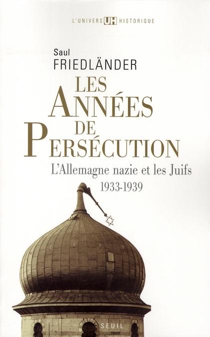 Les années de persécution ; l'Allemagne nazie et les juifs t.1 1933-1939